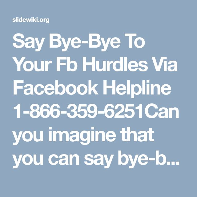 Say Bye-Bye To Your Fb Hurdles Via Facebook Helpline 1-866-359-6251Can you imagine that you can say bye-bye to your entire Facebook hurdles? If not, then you have to think about it because it is only a matter of few seconds. To know how just call us at our Facebook Helpline number 1-866-359-6251 and get in touch with our extra ordinary geeks who will surely help you. For more information: http://www.monktech.net/facebook-contact-help-line-number.html