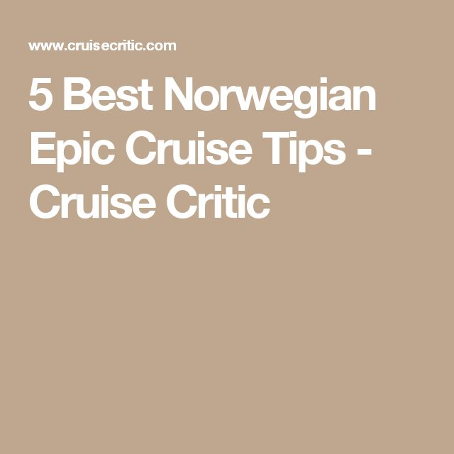 5 Best Norwegian Epic Cruise Tips - Cruise Critic