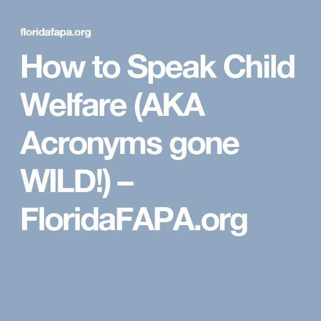 How to Speak Child Welfare (AKA Acronyms gone WILD!) – FloridaFAPA.org
