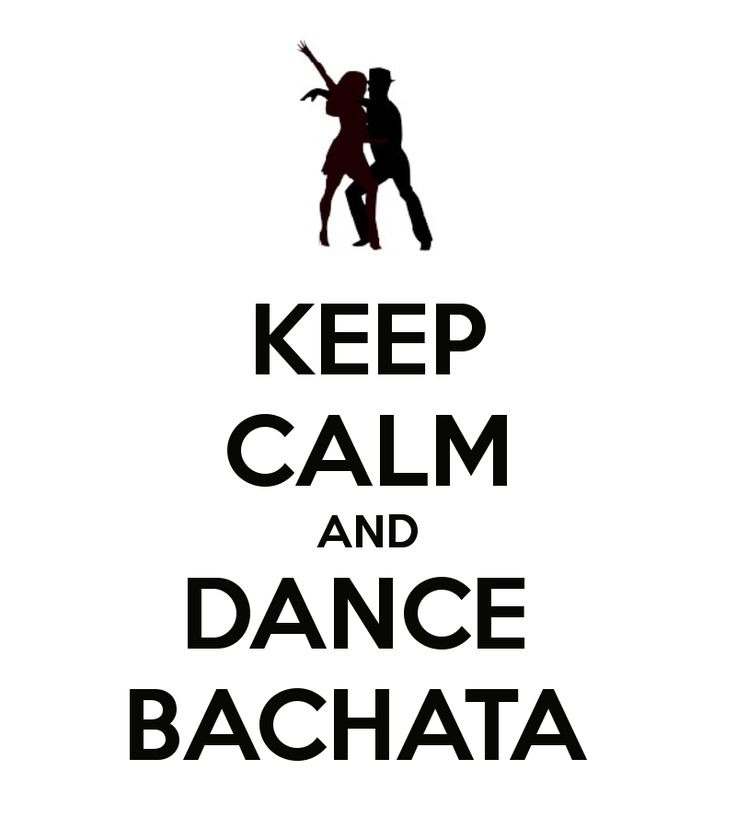 Keep Calm and Dance Bachata. A great slogan to live by!