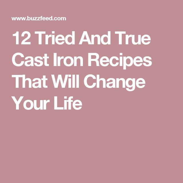 12 Tried And True Cast Iron Recipes That Will Change Your Life