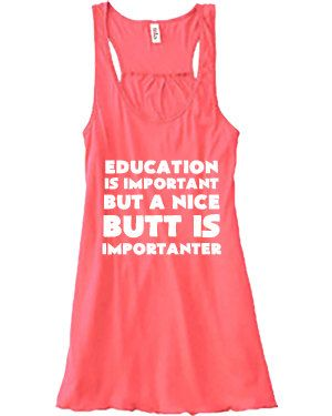 Education Is Important But A Nice Butt Is Importanter Shirt - Funny Workout Shirt - Crossfit Tank Top For Women