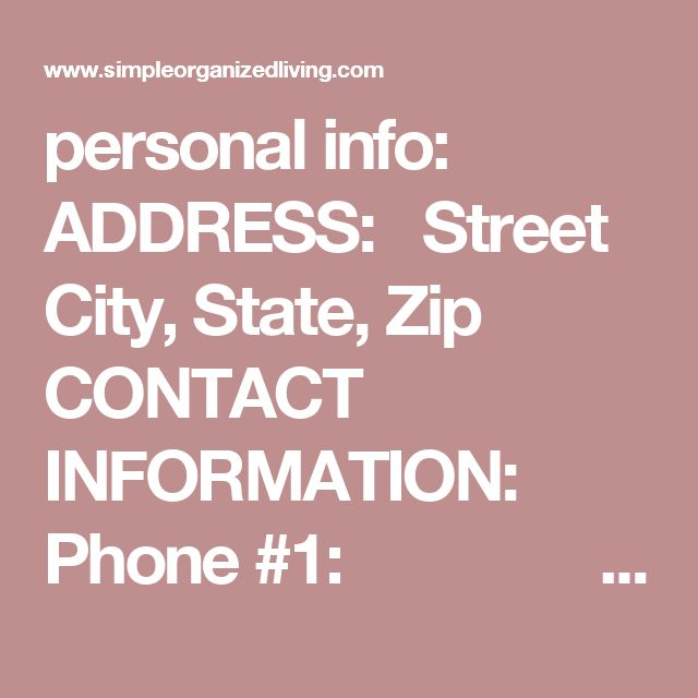 personal info:  ADDRESS:  Street City, State, Zip   CONTACT INFORMATION:  Phone #1:          Phone #2: In Case of Emergency #:  Email #1: àUsername: à Password: Email #2: à Username: à Password:   DRIVER's LICENSE #'s:  Person #1: Person #2:   SSN's:  Person #1: Person #2:   MEDICAL CONTACT:  Family Doctor: Local Hospital: Other:   WILL or OTHER INFORMATION: financial info:   BANKING:  Checking Account #: Savings Account #: Other Account #:  Bank Phone…