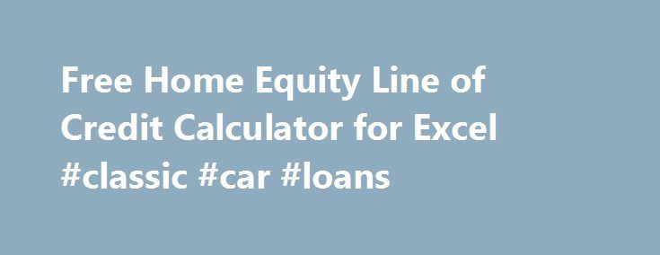 Free Home Equity Line of Credit Calculator for Excel #classic #car #loans http://loans.remmont.com/free-home-equity-line-of-credit-calculator-for-excel-classic-car-loans/  #equity loan calculator # Line of Credit Calculator Download a free Home Equity Line of Credit Calculator to help you estimate payments needed to pay off your debt. I generally do not advocate getting a home equity line of credit (see my home equity loan spreadsheet), but if you already have one, the Line of […]The post…