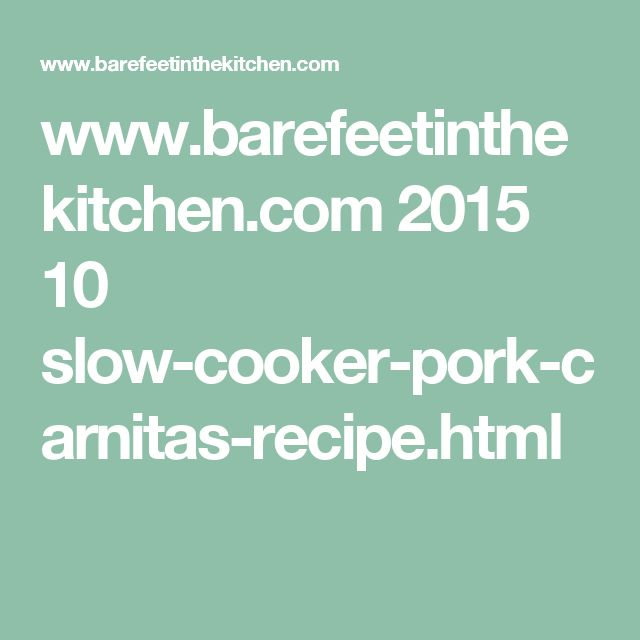 www.barefeetinthekitchen.com 2015 10 slow-cooker-pork-carnitas-recipe.html
