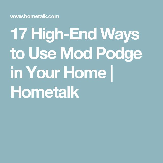 17 High-End Ways to Use Mod Podge in Your Home | Hometalk