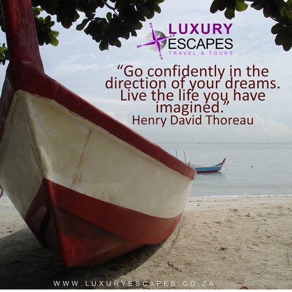 """Go confidently in the  direction of your dreams.  Live the life you have imagined.""  Henry David Thoreau. We add ""Travel like you imagined"" www.luxuryescapes.co.za"