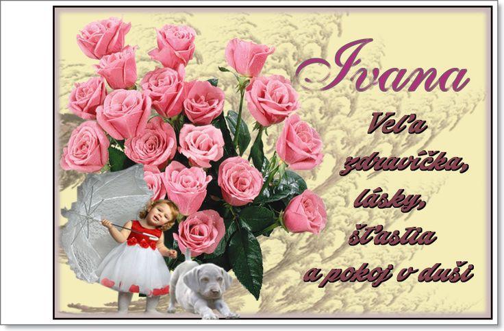 Ivana Veľa zdravíčka, lásky, šťastia a pokoj v duši
