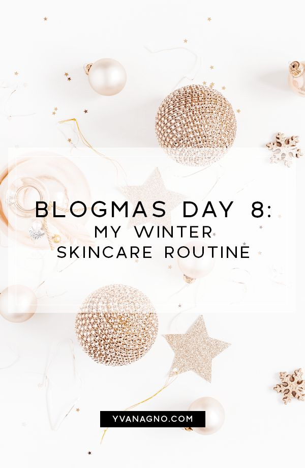 BLOGMAS   My Current Winter Skincare Routine   #yxe #yxeblogger #blogmas #blogmas2017 #saskatoon #blogger #bloggers #blog #bblogger #beautyblogger #beauty #skincare #routine