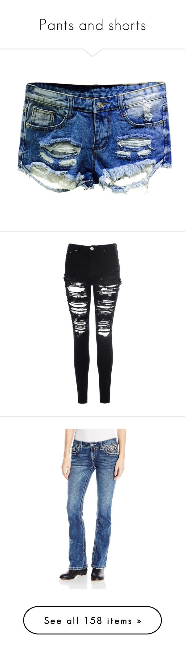 Pants and shorts by fallenangel2002 on Polyvore featuring polyvore, women's fashion, clothing, shorts, bottoms, pants, short, blue, blue hot pants, mini shorts, denim short shorts, hot short shorts, distressed shorts, jeans, black, destructed jeans, distressed skinny jeans, ripped jeans, destroyed skinny jeans, destruction jeans, rhinestone embellished jeans, blue jeans, embroidery jeans, boot-cut jeans, flap-pocket jeans, mid stone, torn shorts, vintage shorts, vintage distressed shorts…