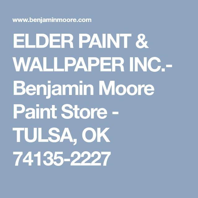 ELDER PAINT & WALLPAPER INC.- Benjamin Moore Paint Store - TULSA, OK 74135-2227