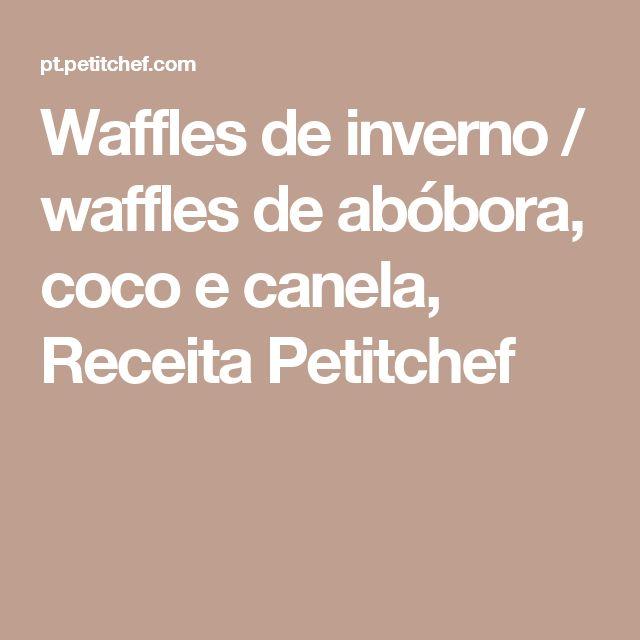Waffles de inverno / waffles de abóbora, coco e canela, Receita Petitchef