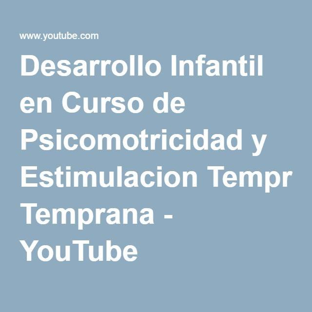 Desarrollo Infantil en Curso de Psicomotricidad y Estimulacion Temprana - YouTube