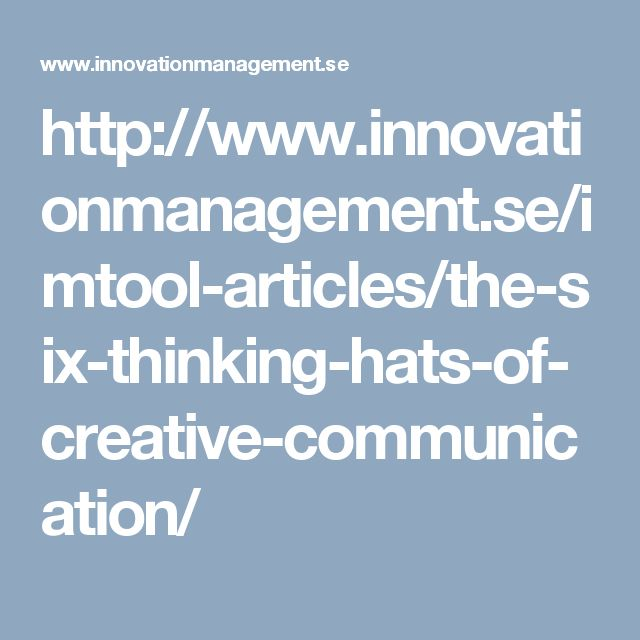 http://www.innovationmanagement.se/imtool-articles/the-six-thinking-hats-of-creative-communication/