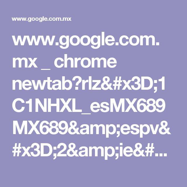 www.google.com.mx _ chrome newtab?rlz=1C1NHXL_esMX689MX689&espv=2&ie=UTF-8
