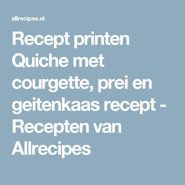 Recept printen Quiche met courgette, prei en geitenkaas recept - Recepten van Allrecipes