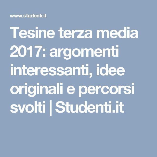 Tesine terza media 2017: argomenti interessanti, idee originali e percorsi svolti | Studenti.it