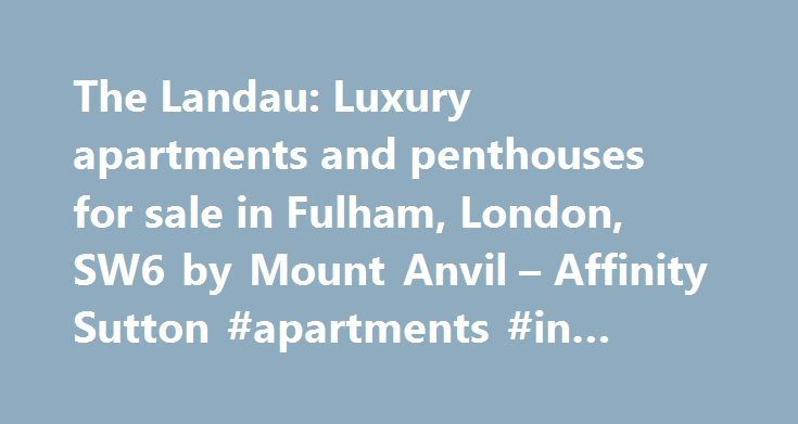 The Landau: Luxury apartments and penthouses for sale in Fulham, London, SW6 by Mount Anvil – Affinity Sutton #apartments #in #durham #nc http://apartments.remmont.com/the-landau-luxury-apartments-and-penthouses-for-sale-in-fulham-london-sw6-by-mount-anvil-affinity-sutton-apartments-in-durham-nc/  #london apartments for sale # The Landau Promotional Video The Landau Fulham, London SW6 The Landau is a prestigious residential development situated in Farm Lane, Fulham. Drawing on its rich…