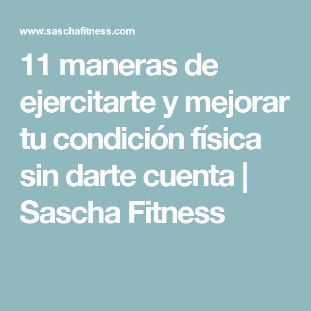 11 maneras de ejercitarte y mejorar tu condición física sin darte cuenta | Sascha Fitness