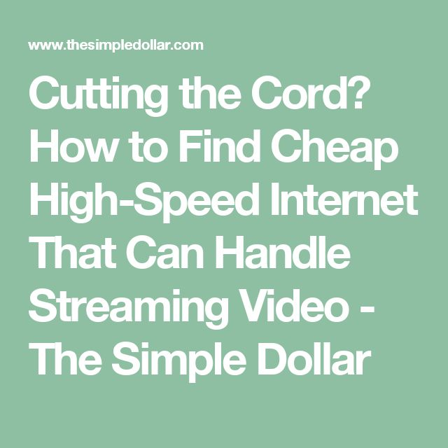Cutting the Cord? How to Find Cheap High-Speed Internet That Can Handle Streaming Video - The Simple Dollar