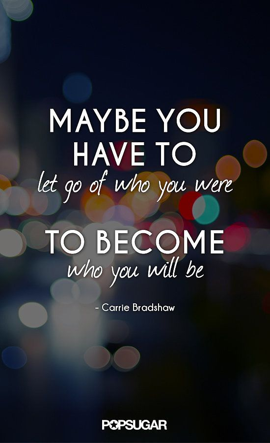 Let go of who you were to become who you will be.