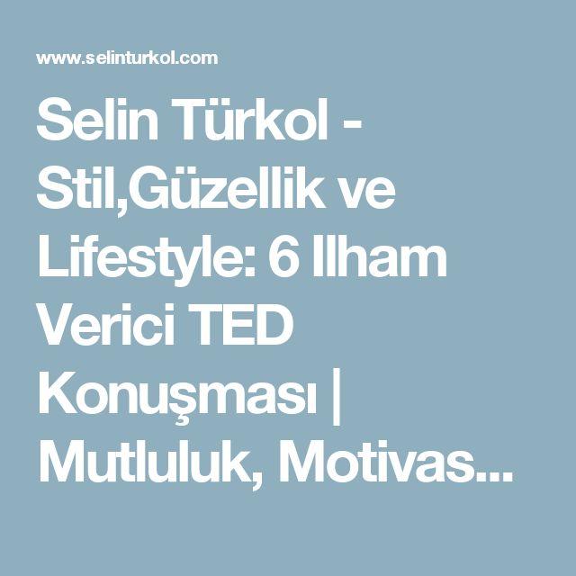 Selin Türkol - Stil,Güzellik ve Lifestyle: 6 Ilham Verici TED Konuşması | Mutluluk, Motivasyon, Başarı, İlişkiler