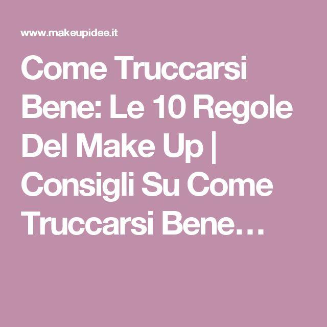Come Truccarsi Bene: Le 10 Regole Del Make Up | Consigli Su Come Truccarsi Bene…