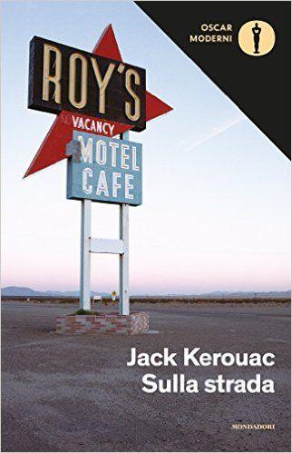 Sulla strada - Jack Kerouac. Un grande classico della letteratura americana e di quella di viaggio. La celebrazione letteraria dell'on the road e dell'America.