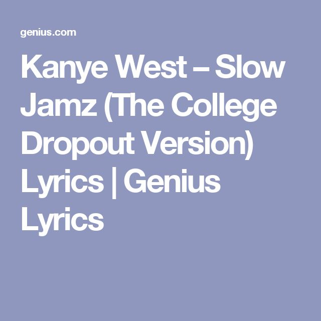Kanye West – Slow Jamz (The College Dropout Version) Lyrics | Genius Lyrics