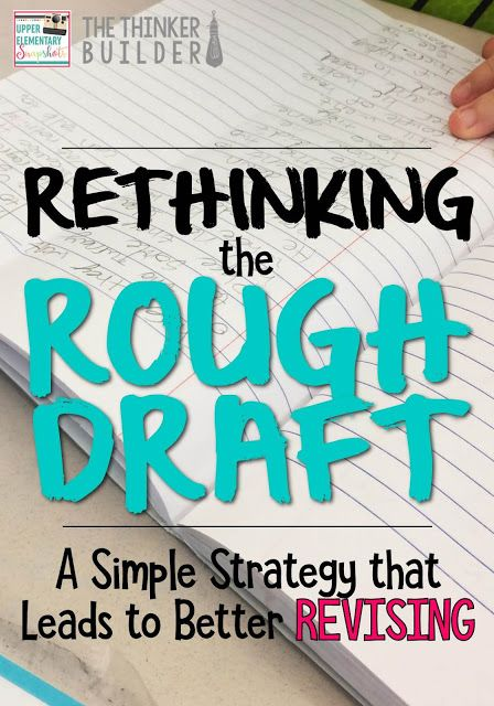 Upper Elementary Snapshots: Rethinking the Rough Draft: A Simple Strategy that Leads to Better Revising