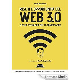 Rischi e opportunità del Web 3.0 e delle tecnologie che lo compongono: Sfrutta l'evoluzione tecnologica e fai del Web uno spazio in cui vivere al sicuro