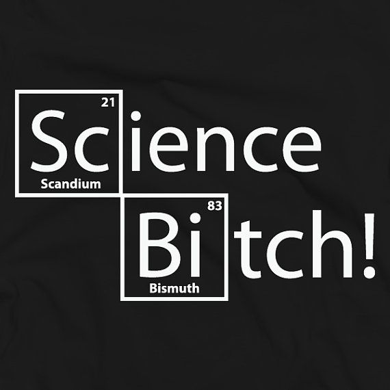 Science Bitch! Shirt - Breaking Bad - Customizable - 20+ Colors - Funny Tshirt - Tshirts - Shirt - Gift - Humorous - Chemistry - College on Etsy, $14.99