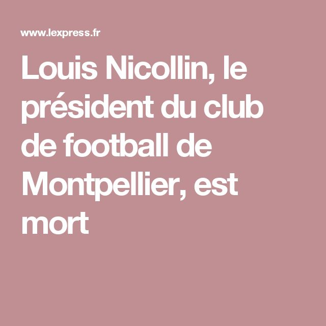 Louis Nicollin, le président du club de football de Montpellier, est mort