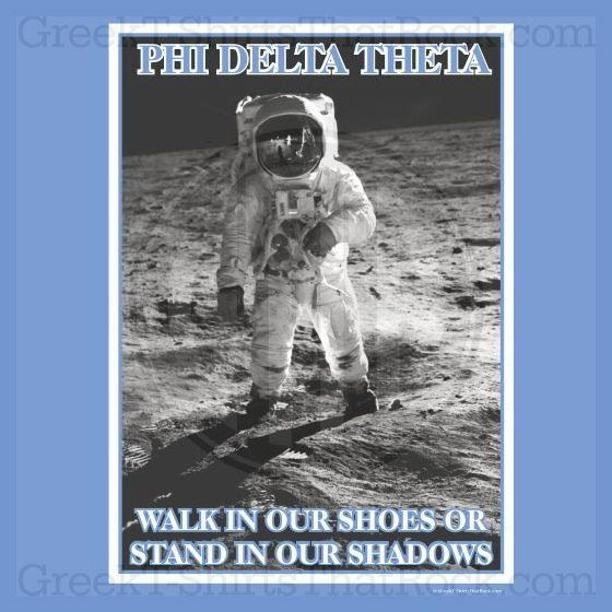 Phi Delta Theta. Walk in our shoes or stand in our shadows. Astronaut. Buy your sorority bid day, recruitment, and fraternity rush shirts with GreekT-ShirtsThatRock today! (800) 644-3066 #GTTR