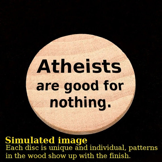 Atheists are good for nothing wooden nickle worry by TheWitsEnd, $5.00