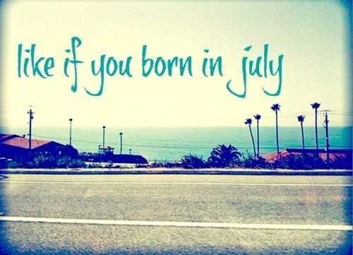 Life if you born in july