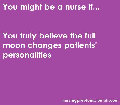 Life's Little Lessons: Nursing Humor...once again, my weekend approaches, as does the full moon