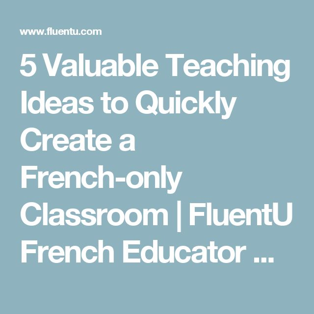 5 Valuable Teaching Ideas to Quickly Create a French-only Classroom | FluentU French Educator Blog
