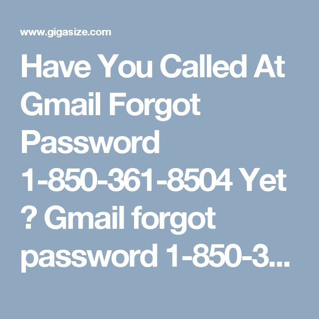 Have You Called At Gmail Forgot Password 1-850-361-8504 Yet ? Gmail forgot password 1-850-361-8504 has now been typical, especially in new customers. As, at first people consistently forget the password. For this Gmail has offered proper heading to recover password. One can go to Google recovery page; in like manner decision is open on Gmail point of arrival. On account of feeling any more extended inconvenience, by then approach our number for ensured specific offer help. For more visit us…
