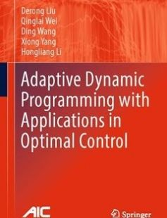 Adaptive Dynamic Programming with Applications in Optimal Control 1st ed. 2017 Edition free download by Derong Liu Qinglai Wei Ding Wang ISBN: 9783319508139 with BooksBob. Fast and free eBooks download.  The post Adaptive Dynamic Programming with Applications in Optimal Control 1st ed. 2017 Edition Free Download appeared first on Booksbob.com.