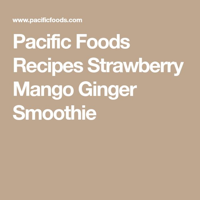 Pacific Foods Recipes Strawberry Mango Ginger Smoothie