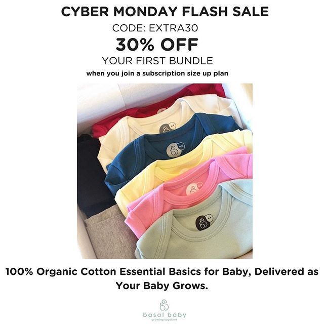 Cyber Monday Flash Sale. 30% off subscription size up plans. Get 100% organic cotton basics delivered in the quantity you need, when you need them, affordably. Learn more at www.basalbaby.com