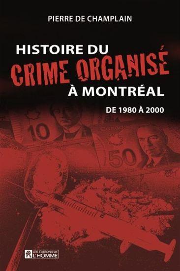 Histoire du crime organisé à Montréal de 1980 à 2000 - PIERRE DE CHAMPLAIN