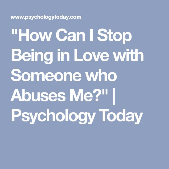 """How Can I Stop Being in Love with Someone who Abuses Me?"" 