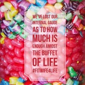 We've lost our internal gauge as to how much is enogh amidst the buffet of life. bridaliciousbootcamp.com.au