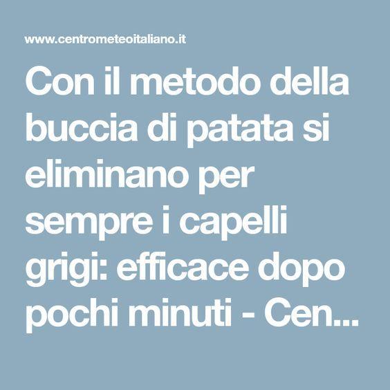 Con il metodo della buccia di patata si eliminano per sempre i capelli grigi: efficace dopo pochi minuti - Centro Meteo Italiano