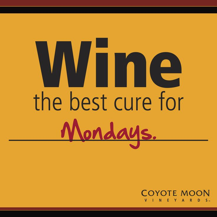 Wine the best cure for Mondays.....