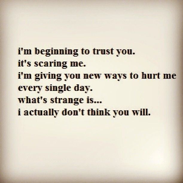 When I first began to trust you I was scared because I told him secrets about myself and I didn't know what he would do with them. I'm glad I trusted him because I know he will keep them and won't tell anyone or use them against me.