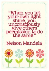 :) wise words wisdom NElson Mandela NelsonMandela quote light shine you others