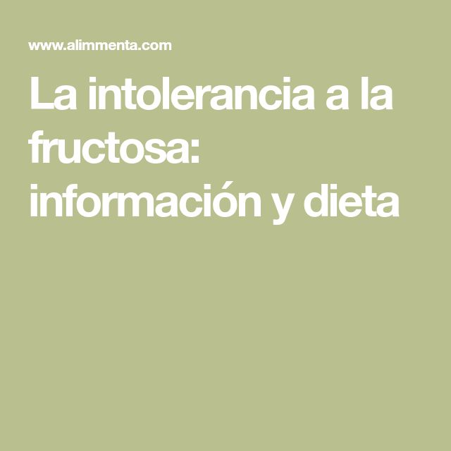 La intolerancia a la fructosa: información y dieta